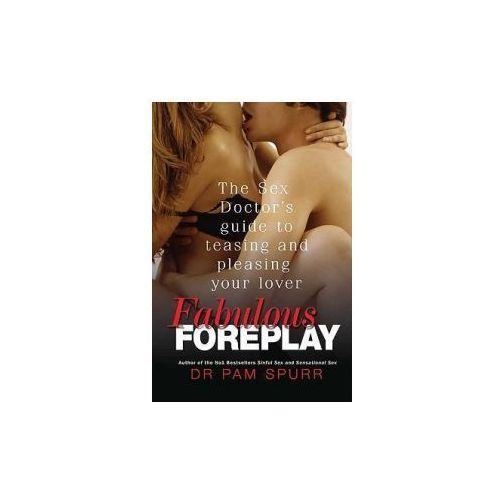 Fabulous Foreplay: The Sex Doctor's Guide to Teasing and Pleasing Your Lover (9780312386160)