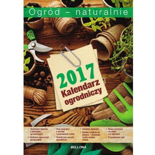 Praca zbiorowa Ogród - natualnie. kalendarz ogrodniczy 2017