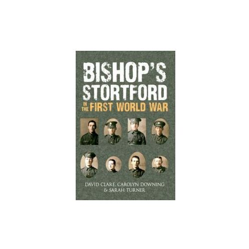 Bishop's Stortford in the First World War (9781445632704)