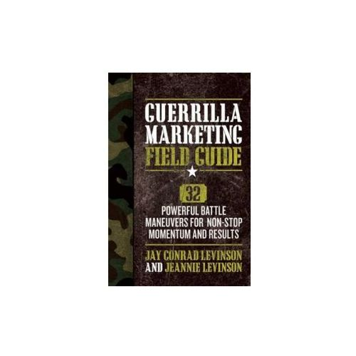 Guerrilla Marketing Field Guide 30 Powerful Battle Maneuvers for Non-Stop Momentum and Results (256 str.)