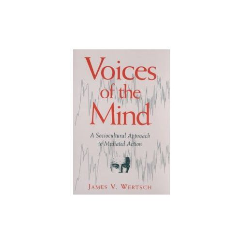 Voices of the Mind: a Sociocultural Approach to Mediated Action (9780674943049)