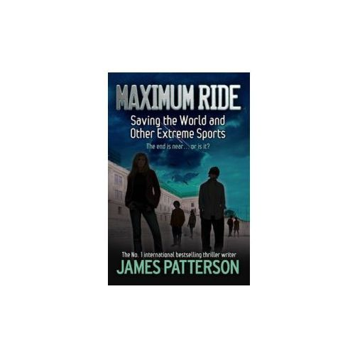 Maximum Ride : Saving The World And Other Extreme Sports, Patterson, James