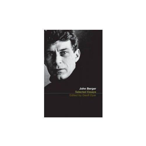 Selected Essays of John Berger, Bloomsbury Publishing Plc