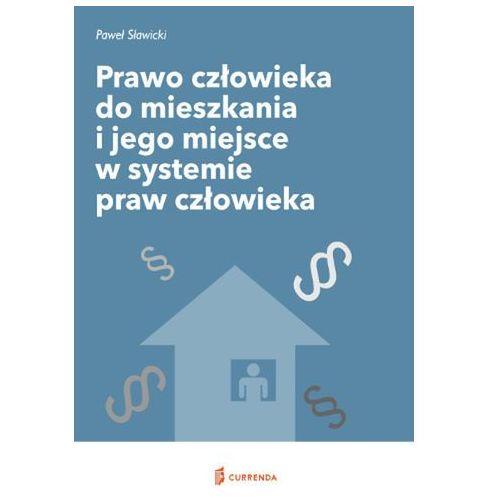 Prawo człowieka do mieszkania i jego miejsce w systemie praw człowieka (272 str.)