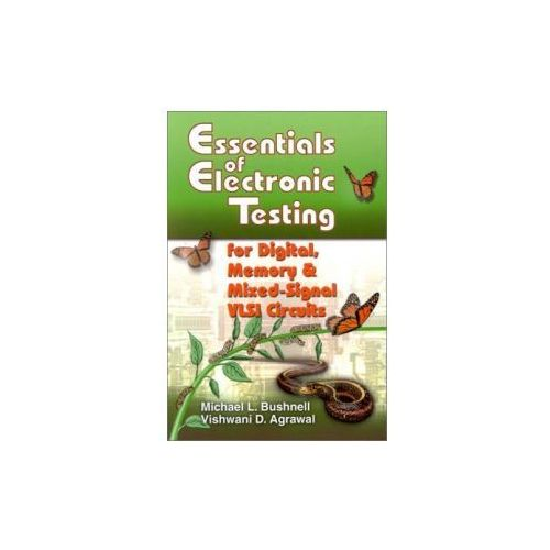 Essentials Of Electronic Testing For Digital, Memory And Mixed - Signal Vlsi Circuits