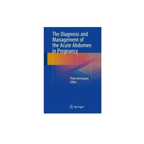 The Diagnosis and Management of the Acute Abdomen in Pregnancy (9783319622828)