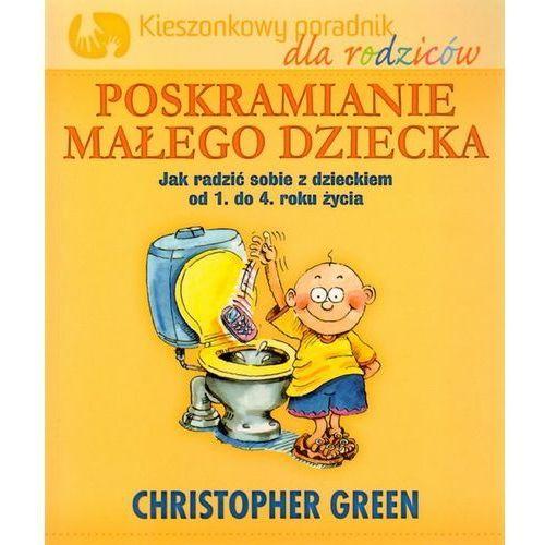 Poskramianie małego dziecka Kieszonkowy poradnik dla rodziców, pozycja wydana w roku: 2011