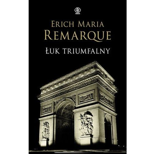 Erich Maria Remarque. Łuk triumfalny. (496 str.)