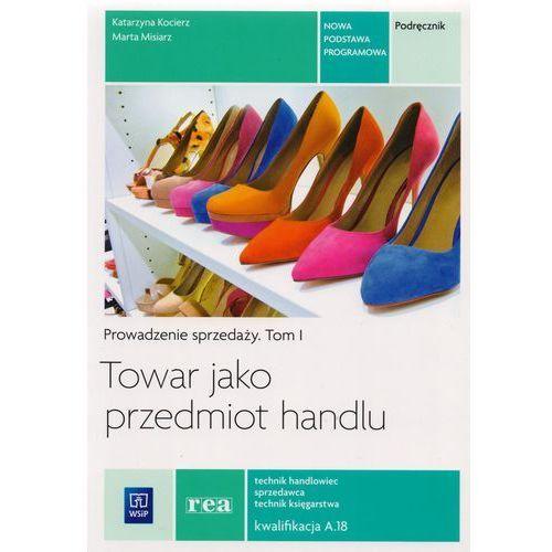 Prowadzenie sprzedaży tom 1. Towar jako przedmiot handlu (9788302147418)