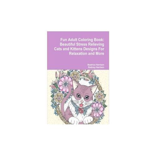 Fun Adult Coloring Book: Beautiful Stress Relieving Cats and Kittens Designs for Relaxation and More (9781329914711)