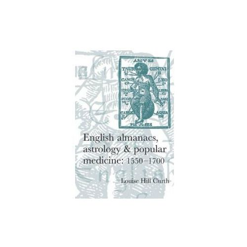 English Almanacs, Astrology and Popular Medicine, 1550-1700 (9780719069291)