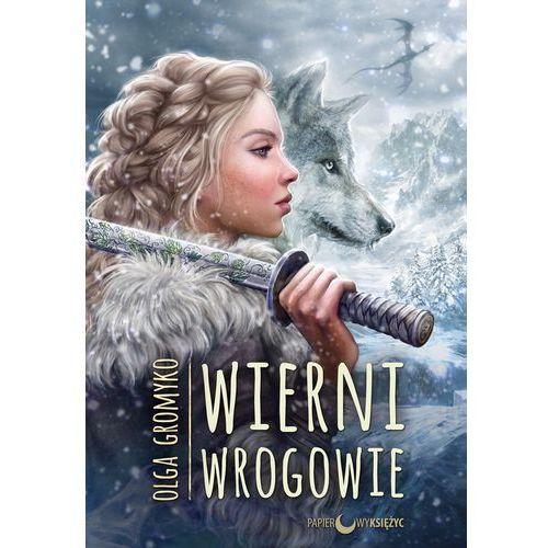 Wierni wrogowie Kroniki belorskie Tom 5 - Olga Gromyko, oprawa broszurowa