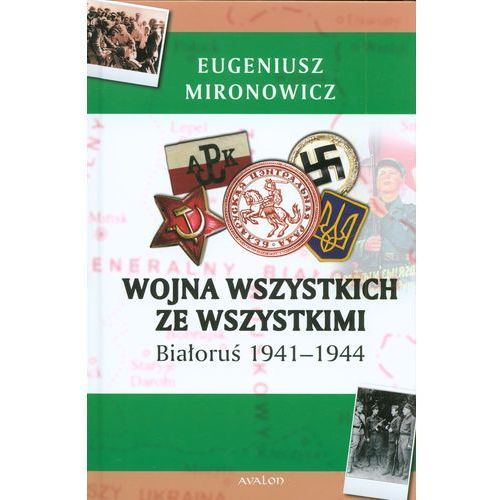 Wojna wszystkich ze wszystkimi. Białoruś 1941-1944, Eugeniusz Mironowicz