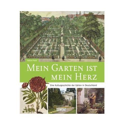 Mein Garten ist mein Herz. Eine Kulturgeschichte der Gärten in Deutschland Frank, Sabine