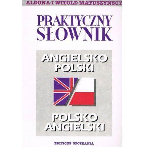 PRAKTYCZNY SŁOWNIK POLSKO ANGIELSKI ANGIELSKO POLSKI Aldona i Witold Matuszyńscy (9788386802159)