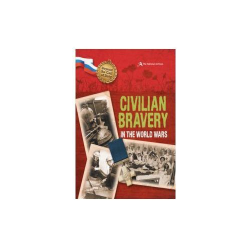 Beyond the Call of Duty: Civilian Bravery in the World Wars (The National Archives) (9780750279710)