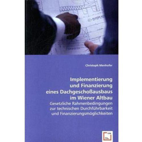 Implementierung und Finanzierung eines Dachgeschoßausbaus im Wiener Altbau (9783639017465)