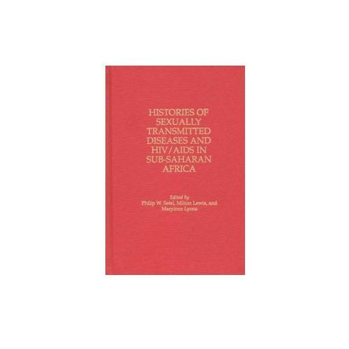 Histories of Sexually Transmitted Diseases and HIV/AIDS in Sub-Saharan Africa (9780313297151)
