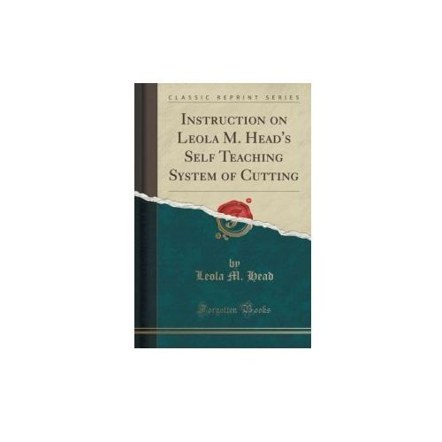 Instruction on Leola M. Head's Self Teaching System of Cutting (Classic Reprint)