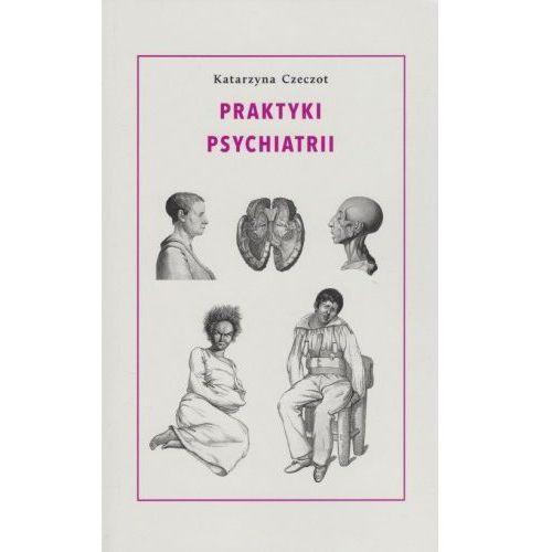 Praktyki psychiatrii [Czeczot Katarzyna] (219 str.)