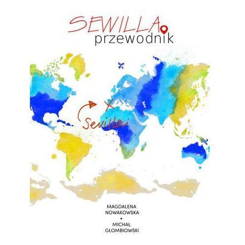 Sewilla. Przewodnik - Magdalena Nowakowska, Michał Głombiowski, Colorful Media
