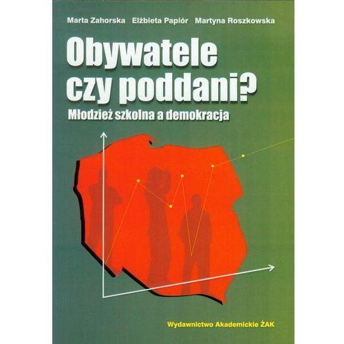 Obywatele czy poddani Młodzież szkolna a demokracja, praca zbiorowa