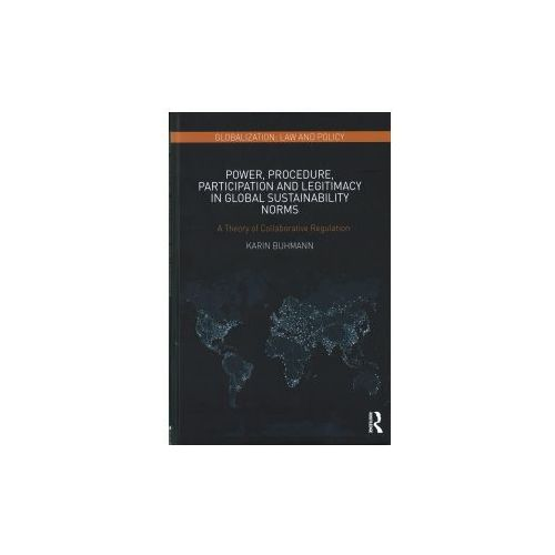 Power, Procedure, Participation and Legitimacy in Global Sustainability Norms (9781138696082)