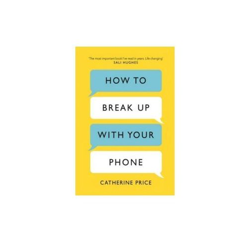 How to Break Up With Your Phone, Catherine Price