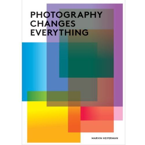 Photography Changes Everything, Marvin Heiferman
