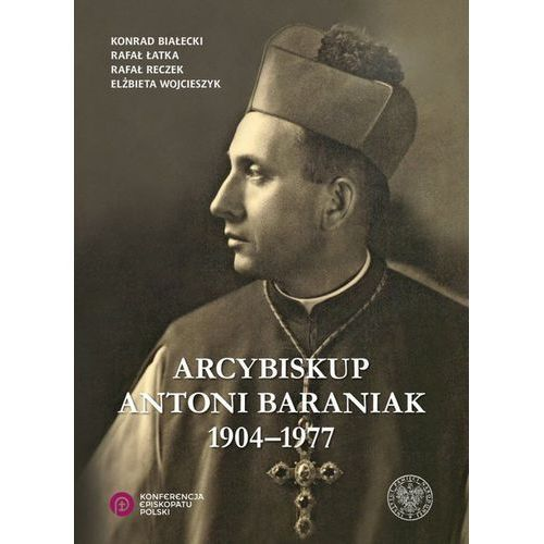 Arcybiskup Antoni Baraniak 1904-1977, oprawa twarda