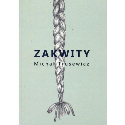 Zakwity - Michał Trusewicz (44 str.)