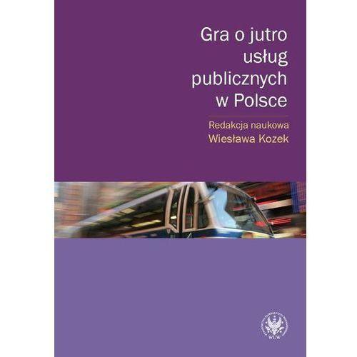 Gra o jutro usług publicznych w Polsce (266 str.)