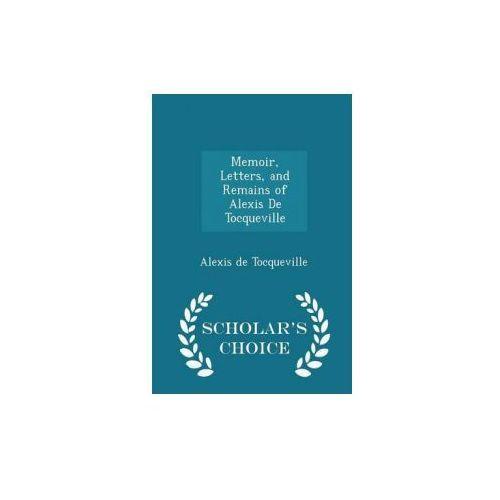 Memoir, Letters, and Remains of Alexis de Tocqueville - Scholar's Choice Edition