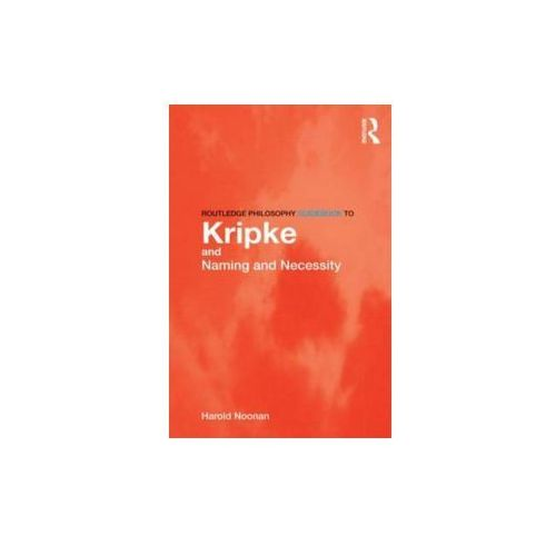 Routledge Philosophy GuideBook to Kripke and Naming and Necessity (9780415436229)