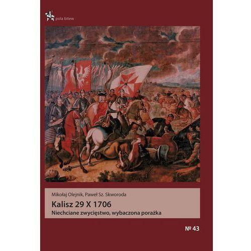 Kalisz 29 X 1706 - Olejnik Mikołaj, Skworoda Paweł OD 24,99zł DARMOWA DOSTAWA KIOSK RUCHU (9788364023972)
