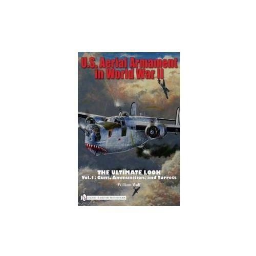 U.S. Aerial Armament in World War II the Ultimate Look (9780764332357)