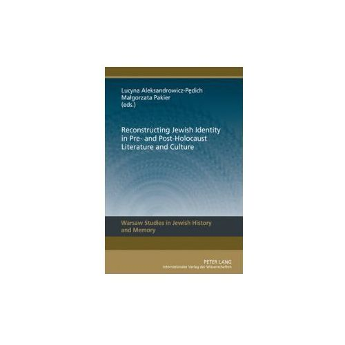 Reconstructing Jewish Identity in Pre- and Post-Holocaust Literature and Culture (9783631622292)