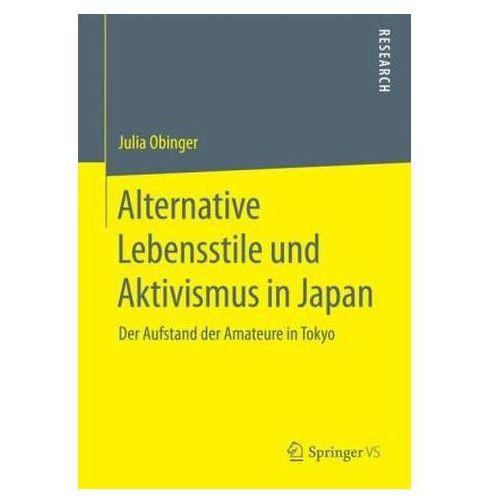 Alternative Lebensstile Und Aktivismus in Japan: Der Aufstand Der Amateure in Tokyo (9783658078614)