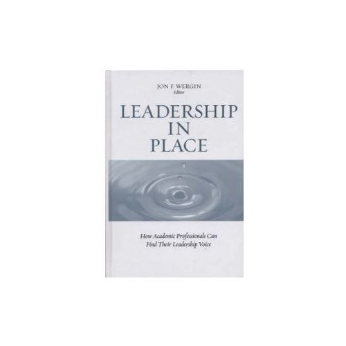 Leadership in Place. How Academic Professionals Can Find Their Leadership Voice (9781933371184)