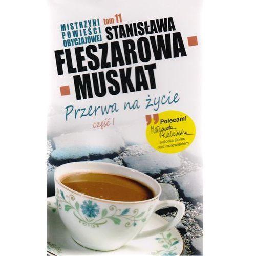 Mistrzyni Powieści Obyczajowej 11 Przerwa na życie część 1, Stanisława Fleszarowa-Muskat