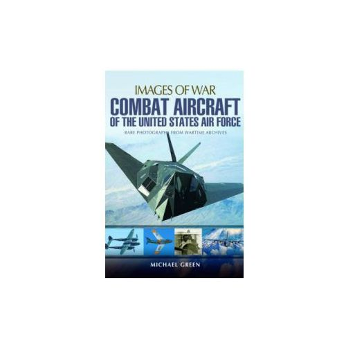 Combat Aircraft of the United States Air Force (9781473834750)