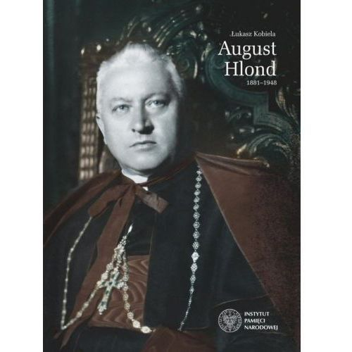 August Hlond 1881-1948 [Kobiela Łukasz] (568 str.)