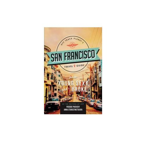 Off Track Planet's San Francisco Travel Guide For The Young, Sexy, And Broke