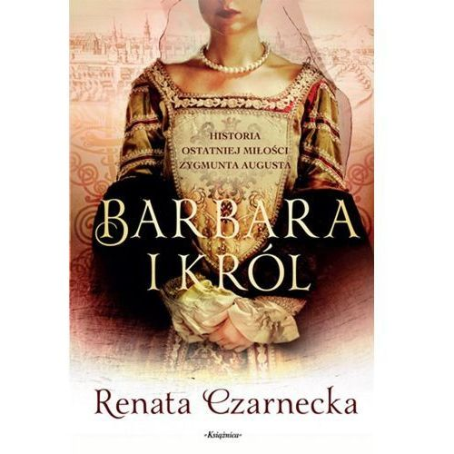 Barbara i król - Renata Czarnecka (2017)