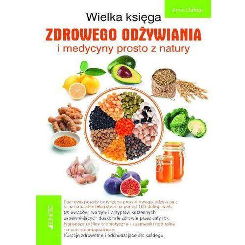 Wielka księga zdrowego odżywiania i medycyny prosto z natury, Anne Dufour
