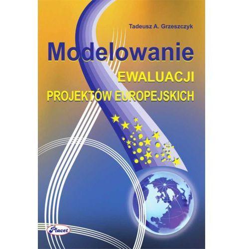 Modelowanie ewaluacji projektów europejskich - Tadeusz A. Grzeszczyk (9788374880473)