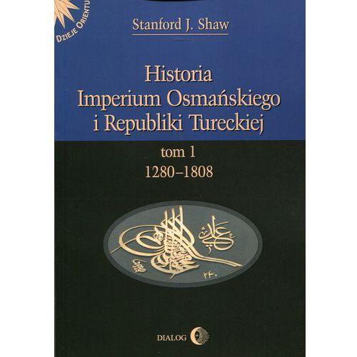 Historia Imperium Osmańskiego i Republiki Tureckiej Tom 1, Shaw J. Stanford