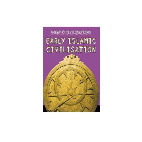 Great Civilisations: Early Islamic Civilisation (9781445134109)