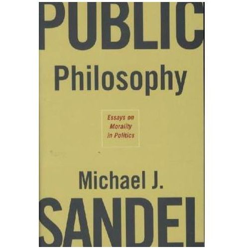 Public Philosophy: Essays on Morality in Politics (9780674023659)