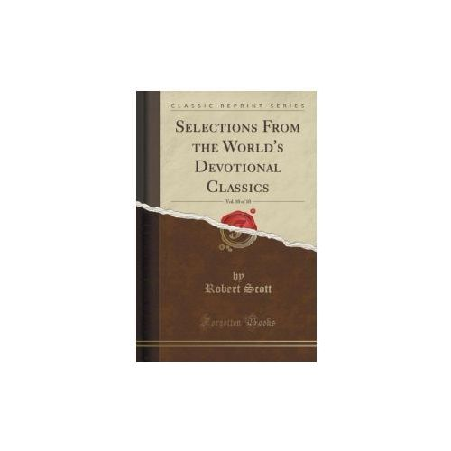 Selections From the World's Devotional Classics, Vol. 10 of 10 (Classic Reprint)